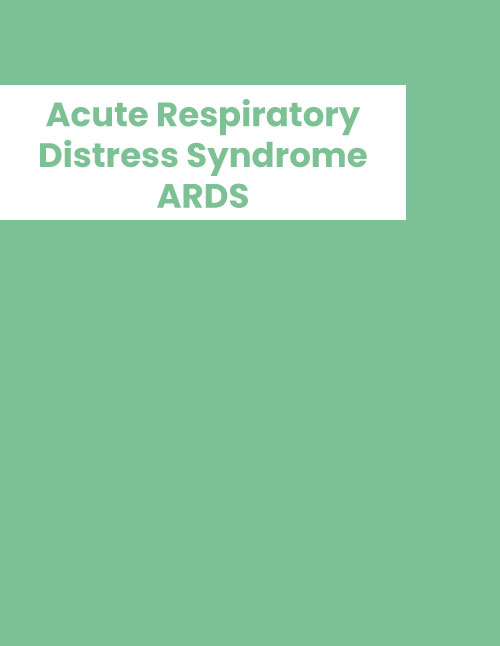 Acute Respiratory Distress Syndrome -  ARDS